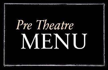 Pre Theatre Menu